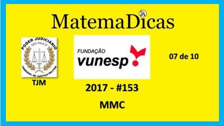 Vunesp 2017 Tribunal de Justiça Militar TJM Matemática mmc