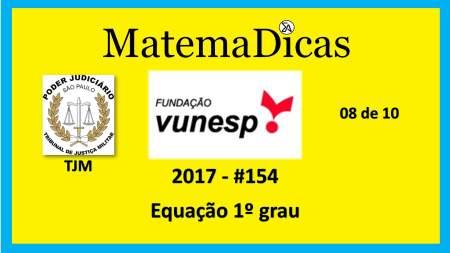 Vunesp 2017 Tribunal de Justiça Militar TJM Matemática equação do 1º grau