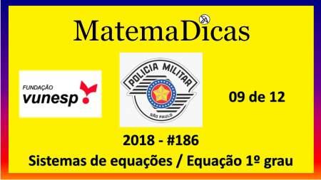 sistemas de equações equação do 1º grau Vunesp 2018 resolução de exercícios e questões de provas concursos e vestibulares pmsp