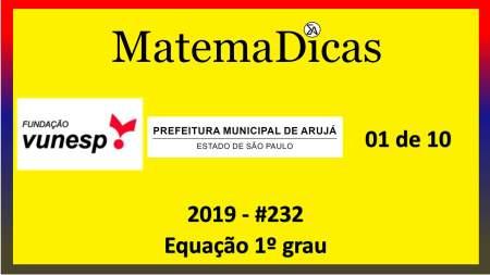 Resolução da Prova do Concurso da Prefeitura de Arujá Vunesp 2019 equação de 1º grau