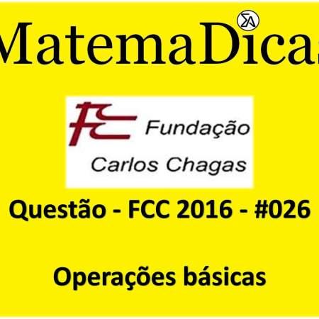 exercícios e questões de operações básicas para concursos públicos prova da fcc 2016